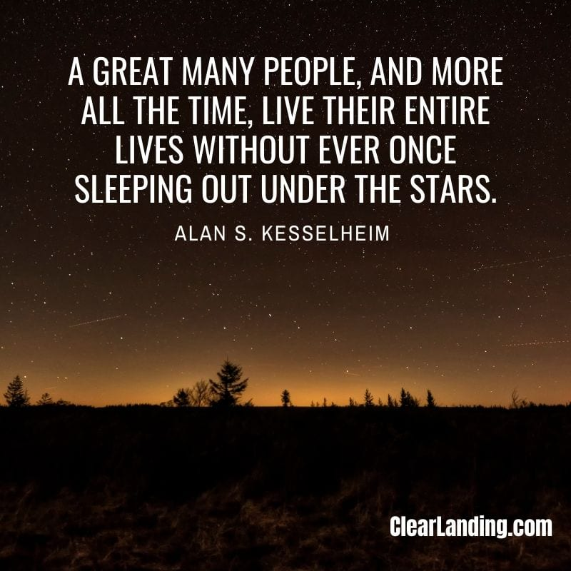 a great many people, and more all the time, live their entire lives without ever once sleeping out under the stars nature meme by clear landing