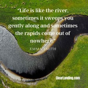 life is like the river, sometimes it sweeps you gently along and sometimes the rapids come out of nowhere - emma smith - nature meme