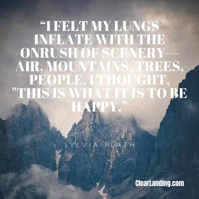 """I felt my lungs inflate with the onrush of scenery - air, mountains, trees, people. I thought, """"This is what it is to be happy."""""""